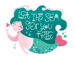 Let the sea set you free. Summer funny quote. Little mermaid with heart.