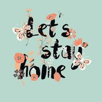 Flowers typography poster design, text and florals, let's stay home vector