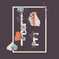 Flowers typography poster design with hand drawn botanical elements and the life word vector
