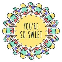 You are so sweet text and ice cream drawing in circle fram. Vector illustration design for slogan tees, t shirts, fashion graphics, prints, posters, cards, stickers and other uses