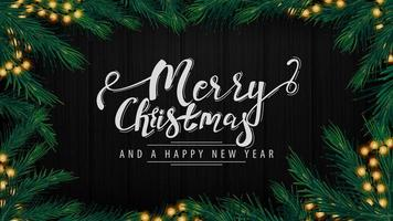 Merry Christmas and Happy New Year, postcard with garland, Christmas tree branches and black wood texture on the background