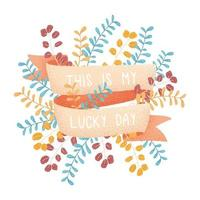 My Lucky Day Grain Branches and Ribbon Design vector