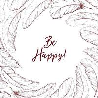 Hand drawn feathers and be happy text vector