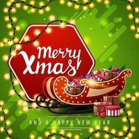 Merry Christmas and Happy New Year, green postcard with garland, red hexagon with greeting and Santa Sleigh with presents