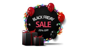 Black Friday sale, up to 25 off, round discount banner with garland, balloons and gifts isolated on white background for your arts