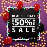 Black Friday sale, up to 50 off, black square template for your creativity with a garland around the frame and balloons. vector
