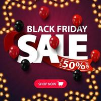 Black Friday sale, up to 50 off, discount square banner with large letters, balloons and garland. vector
