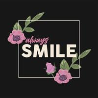 floral frame with always smile quote vector