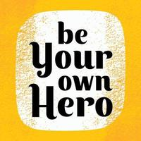 Motivation and inspiration quote poster. Be your own hero. Vector illustration vintage design with grunge texture.