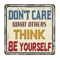 Don't care what others think Be yourself vintage rusty metal sign