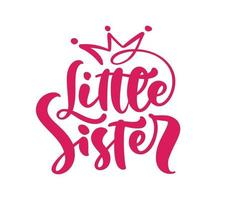 Vector Hand drawn lettering calligraphy text Little Sister on white background with crown. Girl t-shirt, greeting card design. illustration