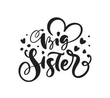 Vector Hand drawn lettering calligraphy text Big Sister on white background with hearts. Girl t-shirt, greeting card design. illustration
