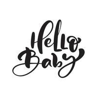 Hola bebé vector texto de letras de caligrafía manuscrita. cita de letras dibujadas a mano. Ilustración para tarjeta greting, camiseta, pancarta y póster