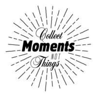 Collect Moments Not Things, Vector Quote with Light Rays Retro Style