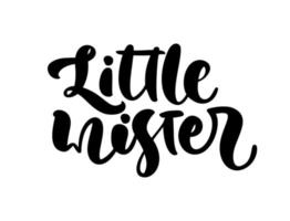 Little mister vector handwritten calligraphy baby boy lettering text. Children hand drawn lettering quote. Illustration for kids greeting card, child t shirt, banner and poster.