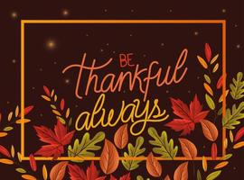 be thankful always lettering in frame with leaves vector design