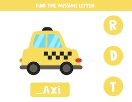 Find missing letter with cartoon taxi. Spelling worksheet. vector