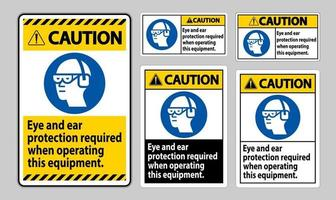Caution Sign Eye And Ear Protection Required When Operating This Equipment vector