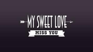 Animated closeup My Sweet Love and  Miss You text with motion arrow on Valentines day background video