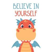 Poster with cute red dragon and hand drawn lettering quote - believe in yourself. Nursery print for kid posters. Vector illustration on white background.