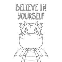 Poster with cute dragon and hand drawn lettering quote - believe in yourself. Nursery print for kid posters. Vector outline illustration isolated on white background for coloring book.