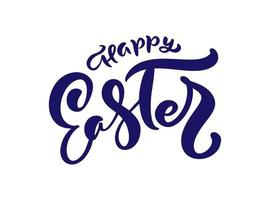 Happy Easter Vector Hand drawn lettering text for Greeting Card. Typographical phrase Handmade calligraphy quote on isolates white background