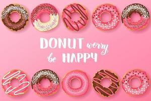 Sweet background with Hand made inspirational and motivational quote Donut worry be happy with pink glazed donuts with chocolate and powder. Food design vector