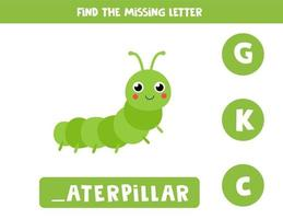 Find missing letter. Carton caterpillar illustration. Logical game. vector