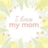 Floral and plant frame with letters i love my mother vector