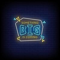 Something Big is Coming Neon Signs Style Text Vector
