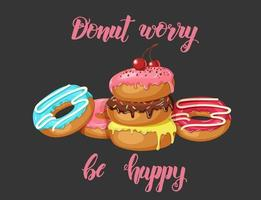 Poster with Hand made inspirational and motivational quote Donut worry be happy and donuts on black. Vector illustration.