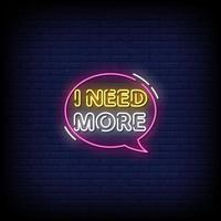 I Need More Neon Signs Style Text Vector