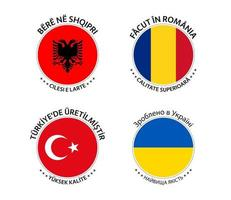 Set of four Albanian, Romanian, Turkish and Ukrainian stickers. Made in Albania, Made in Romania, Made in Turkey and Made in Ukraine. Simple icons with flags isolated on a white background vector