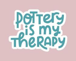 Pottery is my therapy hand drawn lettering. vector