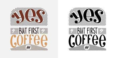 Yes, but first coffee. Hand drawn lettering for motivation. Black and white and color vector illustration for poster, postcard, banner