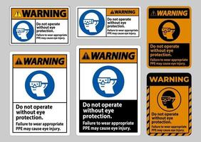 Warning Sign Do Not Operate Without Eye Protection, Failure To Wear Appropriate PPE May Cause Eye Injury vector