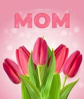 I love you mom. Happy Mothers Day background with tulips. Vector Illustration