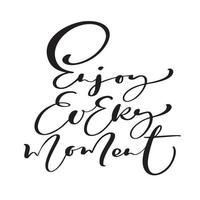 Enjoy Every moment Hand drawn greeting children words. Brush pen lettering baby. Modern kids calligraphy. For prints, t shirts, home decor, posters, cards and banners vector