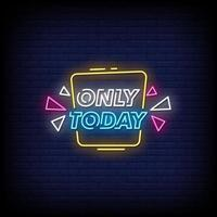 Only Today Neon Signs Style Text Vector