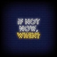 If Not Now When Neon Signs Style Text Vector