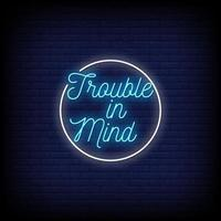 Trouble In Mind Neon Signs Style Text Vector