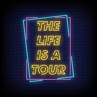 The Life Is a Tour Neon Signs Style Text Vector
