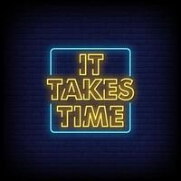It Takes Time Neon Signs Style Text Vector