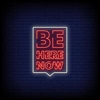 Be Here Now Neon Signs Style Text Vector
