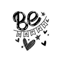 Be happy lettering. hand drawn lettering for design postcard, poster, banner, print. Black and white vector illustration isolated on white background