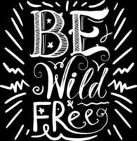 Art Poster Wild Free Original Hand Drawn Quote vector