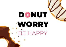 Cartoon colorful tasty bitten doughnut and inscription donut worry be happy vertical poster. Glazed bake top view with sprinkles for cake cafe decoration or menu design. Vector flat banner