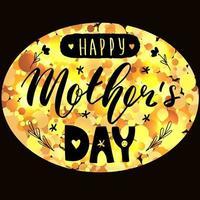 Happy mother's day lettering calligraphy sticker. Vector card greeting illustration. Golden glitter ellipse on black background