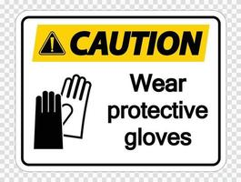 Caution Wear protective gloves sign on transparent background vector