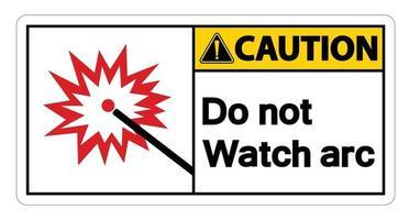 Precaución no mire signo de símbolo de arco sobre fondo blanco. vector